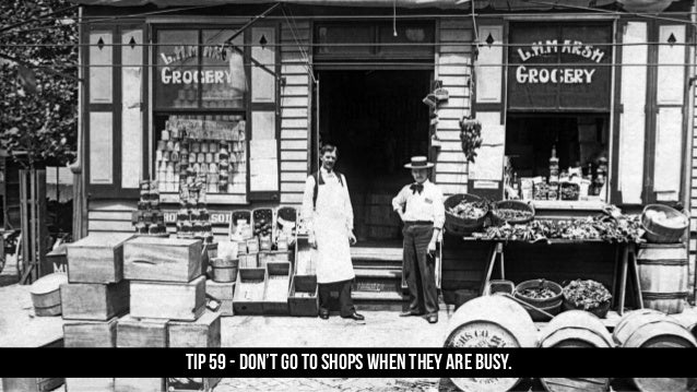 TIP 59 - Don't go to shops when they are busy.