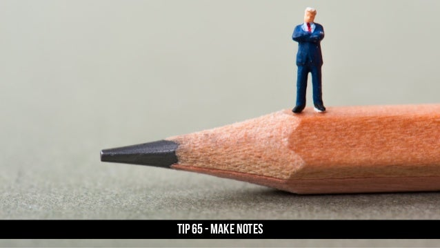 TIP 65 - MAKE NOTES