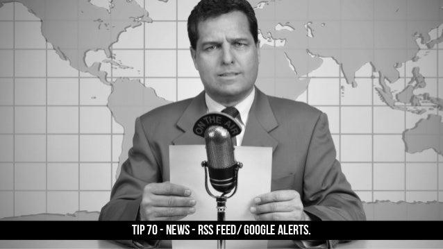 TIP 70 - News - Rss Feed/ Google alerts.