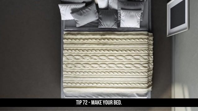 TIP 72 - Make your bed.