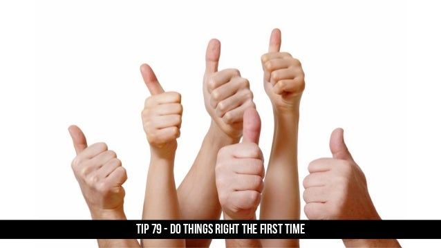 TIP 79 - Do things right the first time