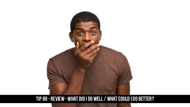 TIP 80 - Review - what did I do well / what could I do better?