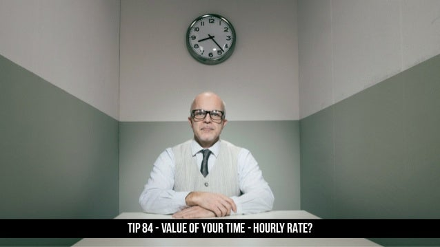 TIP 84 - Value of your time - hourly rate?