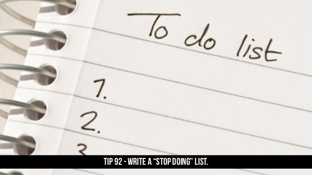 "TIP 92 - Write a ""stop doing"" list."