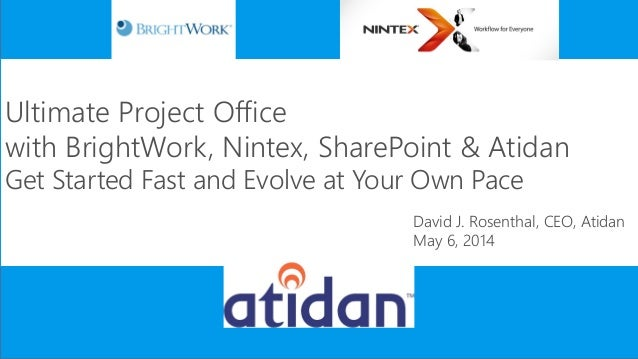 Ultimate Project Office with BrightWork, Nintex, SharePoint & Atidan Get Started Fast and Evolve at Your Own Pace David J....