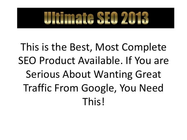 Ultimate SEO 2013This is the Best, Most CompleteSEO Product Available. If You are  Serious About Wanting Great Traffic Fro...