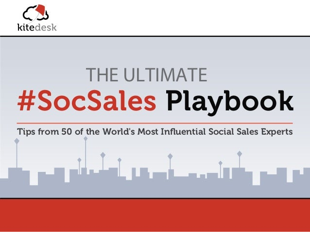http://www.kitedesk.com/ THE ULTIMATE #SocSales Playbook Tips from 50 of the World's Most Influential Social Sales Experts