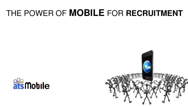 THE POWER OF MOBILE FOR RECRUITMENT