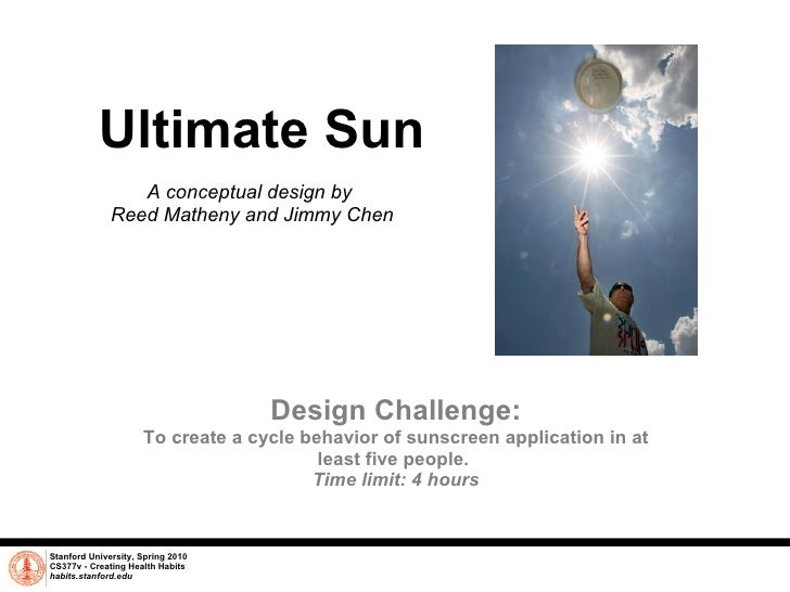 Ultimate Sun A conceptual design by  Reed Matheny and Jimmy Chen Stanford University, Spring 2010 CS377v - Creating Health...