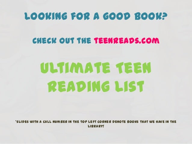 Looking for a good book?        Check out the teenreads.com            Ultimate Teen             Reading List*slides with ...