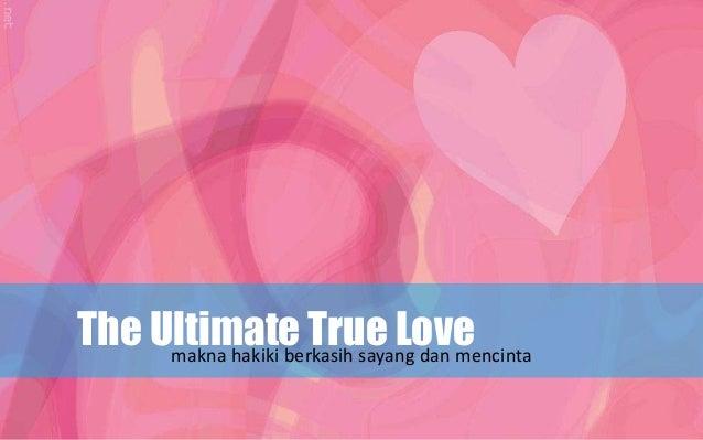 The Ultimate True Lovemakna hakiki berkasih sayang dan mencinta
