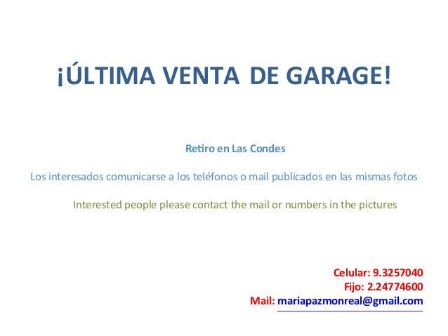 ¡ÚLTIMA  VENTA  DE  GARAGE!  Re1ro  en  Las  Condes  Los  interesados  comunicarse  a  los  teléfonos  o  mail  publicados...