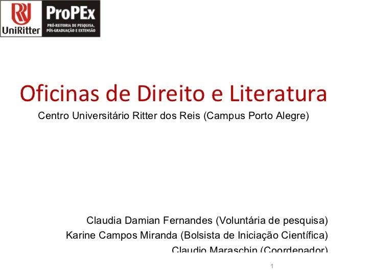 <ul><li> Oficinas de Direito e Literatura </li></ul><ul><li> Centro Universitário Ritter dos Reis (Campus Porto Alegre) </...