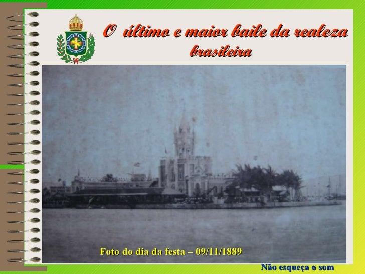 O  último e maior baile da realeza  brasileira Não esqueça o som Foto do dia da festa – 09/11/1889