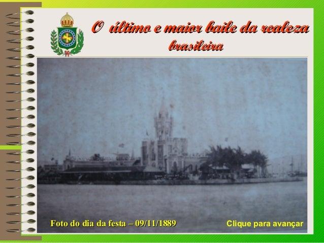 O último e maior baile da realezaO último e maior baile da realeza brasileirabrasileira Foto do dia da festa – 09/11/1889F...
