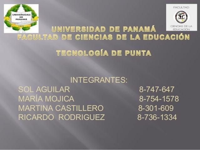 INTEGRANTES: SOL AGUILAR 8-747-647 MARÍA MOJICA 8-754-1578 MARTINA CASTILLERO 8-301-609 RICARDO RODRIGUEZ 8-736-1334