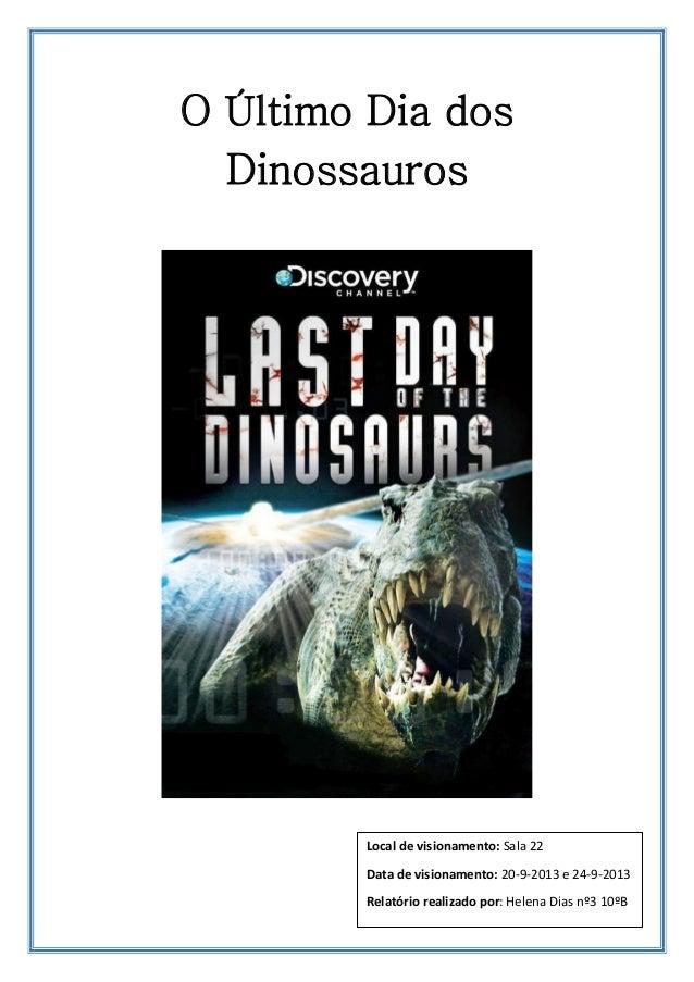 O Último Dia dos Dinossauros  Local de visionamento: Sala 22 Data de visionamento: 20-9-2013 e 24-9-2013 Relatório realiza...