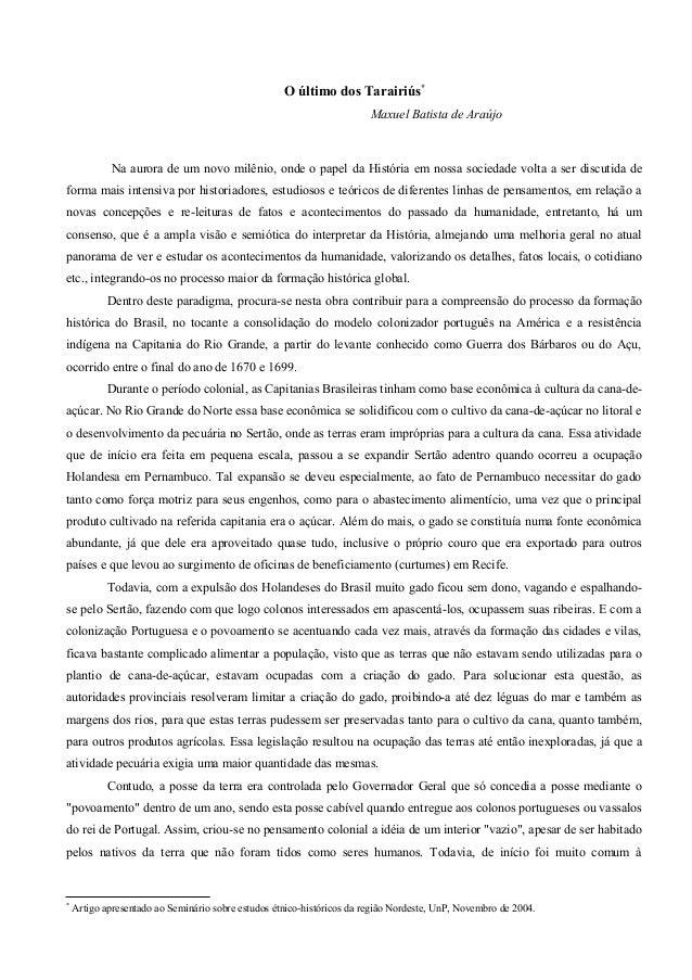 O último dos Tarairiús* Maxuel Batista de Araújo Na aurora de um novo milênio, onde o papel da História em nossa sociedade...