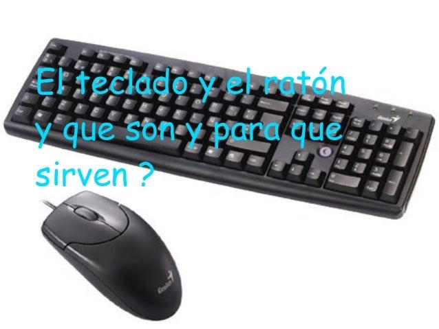 El teclado y el ratón y que son y para que sirven ?