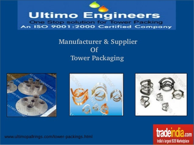 Manufacturer & Supplier                   Of         Tower Packaging www.ultimopallrings.com/tower-packings.html