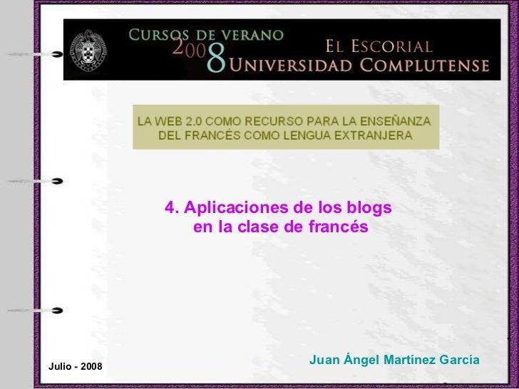 4. Aplicaciones de los blogs  en la clase de francés Juan Ángel Martínez García Julio - 2008