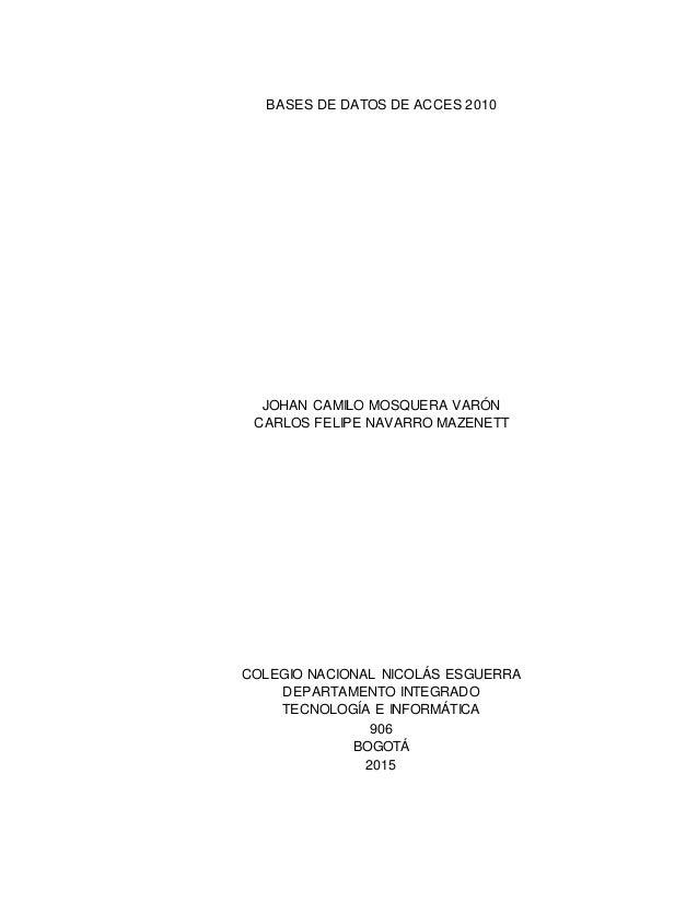 BASES DE DATOS DE ACCES 2010 JOHAN CAMILO MOSQUERA VARÓN CARLOS FELIPE NAVARRO MAZENETT COLEGIO NACIONAL NICOLÁS ESGUERRA ...