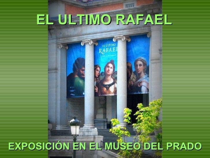 EL ULTIMO RAFAELEXPOSICIÓN EN EL MUSEO DEL PRADO