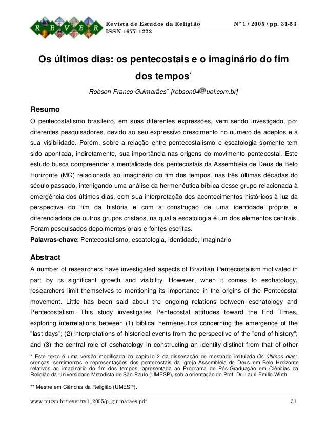 Revista de Estudos da Religião Nº 1 / 2005 / pp. 31-53 ISSN 1677-1222 Os últimos dias: os pentecostais e o imaginário do f...
