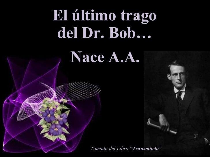 """El último trago del Dr. Bob… Tomado del Libro  """"Transmítelo"""" Nace A.A."""