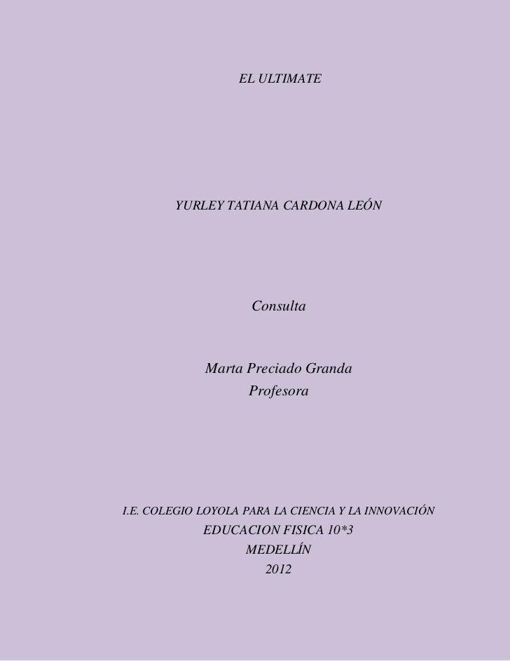 EL ULTIMATE        YURLEY TATIANA CARDONA LEÓN                     Consulta             Marta Preciado Granda             ...
