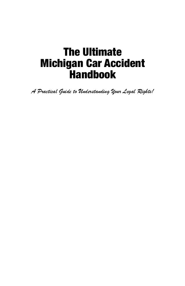 The UltimateMichigan Car AccidentHandbookA Practical Guide to Understanding Your Legal Rights!