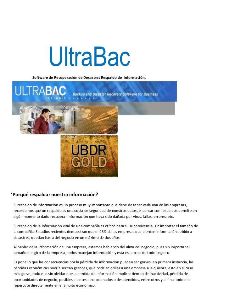 UltraBac               Software de Recuperación de Desastres Respaldo de Información.¿    Porqué respaldar nuestra informa...