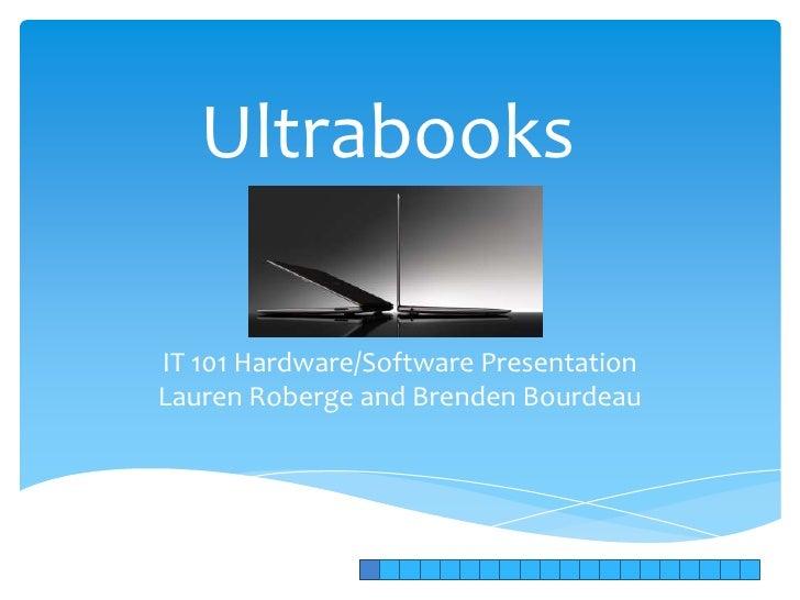 UltrabooksIT 101 Hardware/Software PresentationLauren Roberge and Brenden Bourdeau