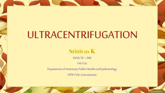 ULTRACENTRIFUGATION GVM/16– 046 I M.V.Sc Departmentof VeterinaryPublic Healthand Epidemiology NTR CVSc,Gannavaram