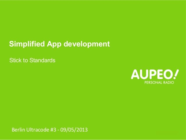 Company Confidential Simplified App development Stick to Standards Berlin Ultracode #3 - 09/05/2013