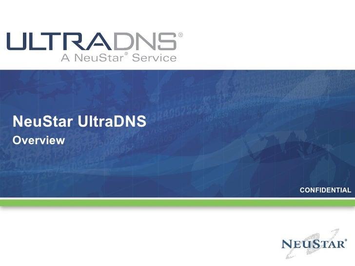 NeuStar UltraDNS Overview CONFIDENTIAL
