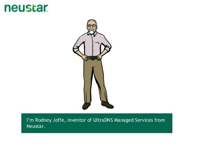 I'm Rodney Joffe, inventor of UltraDNS Managed Services from Neustar.