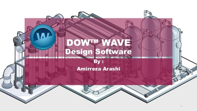 DOW™ WAVE Design Software By : Amirreza Arashi 1