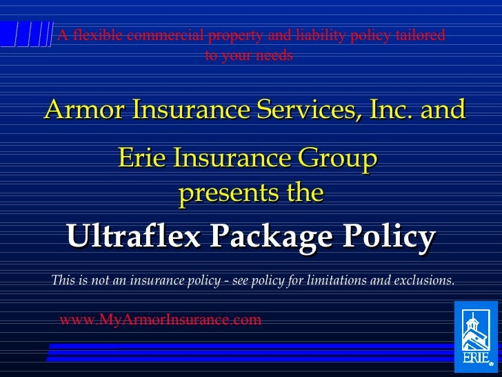 Erie Insurance Group  presents the Ultraflex Package Policy This is not an insurance policy - see policy for limitations a...