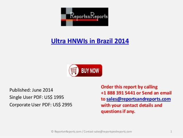 Ultra HNWIs in Brazil 2014 Published: June 2014 Single User PDF: US$ 1995 Corporate User PDF: US$ 2995 Order this report b...
