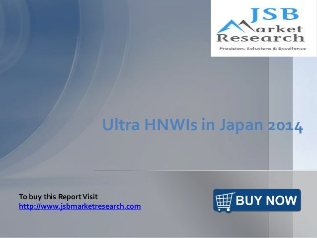 Ultra HNWIs in Japan 2014 To buy this ReportVisit http://www.jsbmarketresearch.com