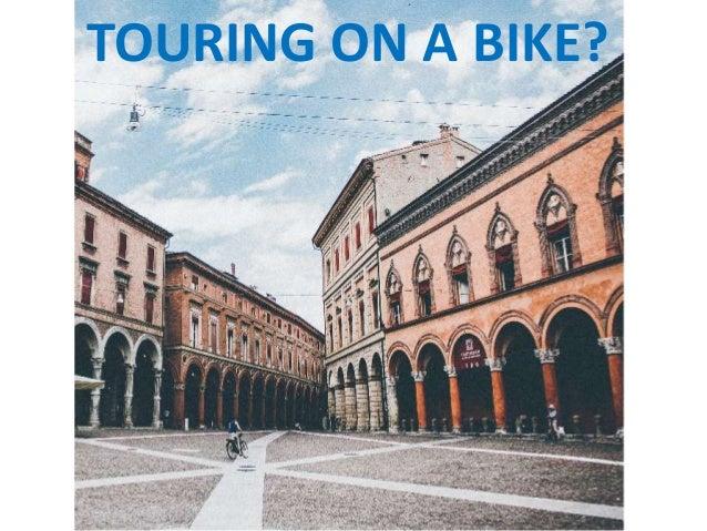 TOURING ON A BIKE?