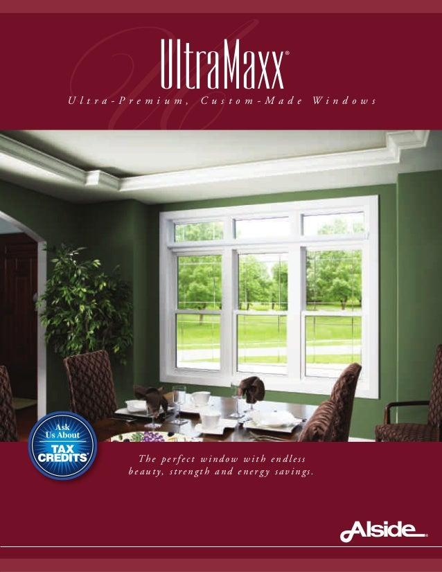 U The pe r fect window with endless be auty, strength and energ y savings. UltraMaxx ® U l t r a - P r e m i u m , C u s t...