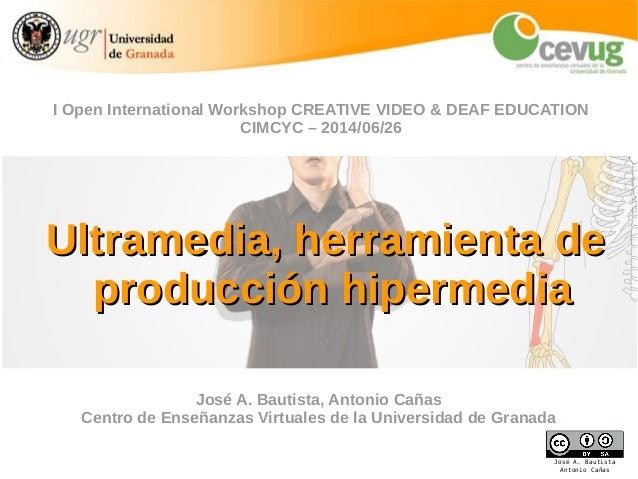 José A. Bautista Antonio Cañas Ultramedia, herramienta deUltramedia, herramienta de producción hipermediaproducción hiperm...