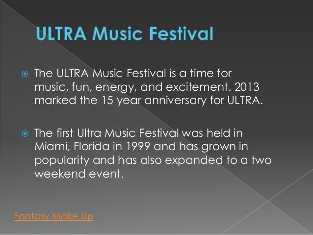    The ULTRA Music Festival is a time for     music, fun, energy, and excitement. 2013     marked the 15 year anniversary...