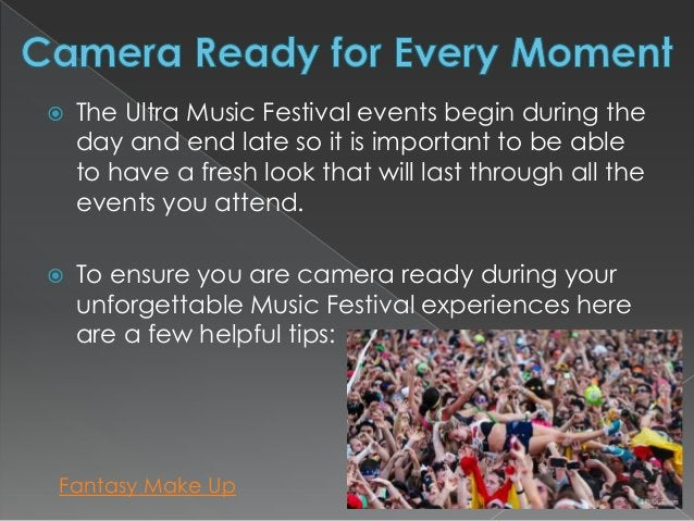    The Ultra Music Festival events begin during the    day and end late so it is important to be able    to have a fresh ...