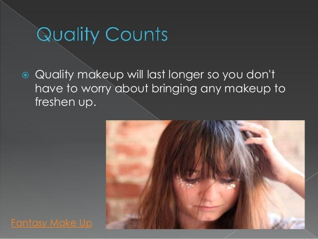    Quality makeup will last longer so you dont     have to worry about bringing any makeup to     freshen up.Fantasy Make...