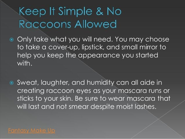    Only take what you will need. You may choose    to take a cover-up, lipstick, and small mirror to    help you keep the...