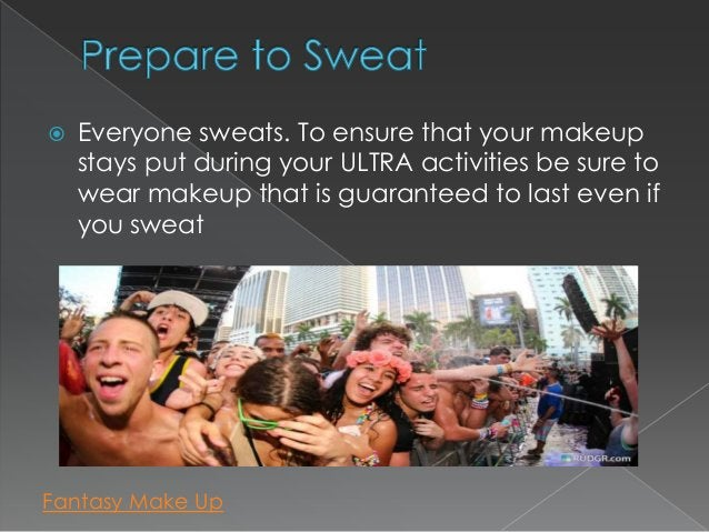    Everyone sweats. To ensure that your makeup    stays put during your ULTRA activities be sure to    wear makeup that i...