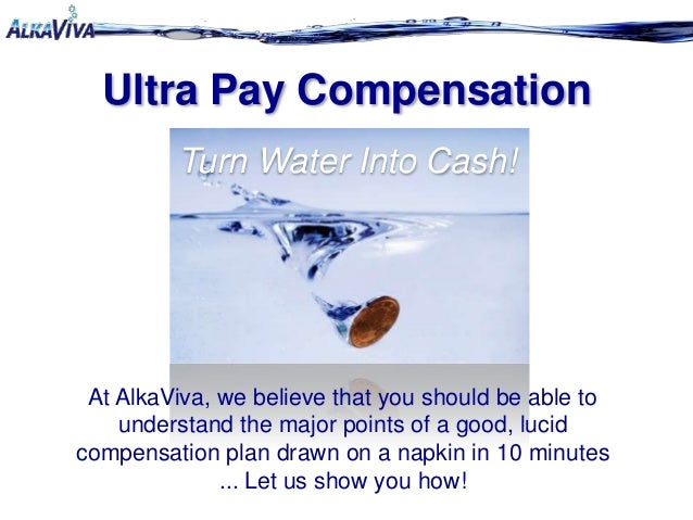 Ultra Pay CompensationTurn Water Into Cash!At AlkaViva, we believe that you should be able tounderstand the major points o...